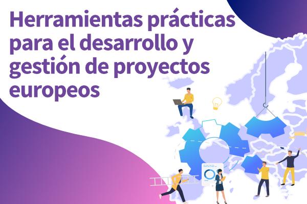 Herramientas prácticas para el desarrollo y gestion de proyectos europeos