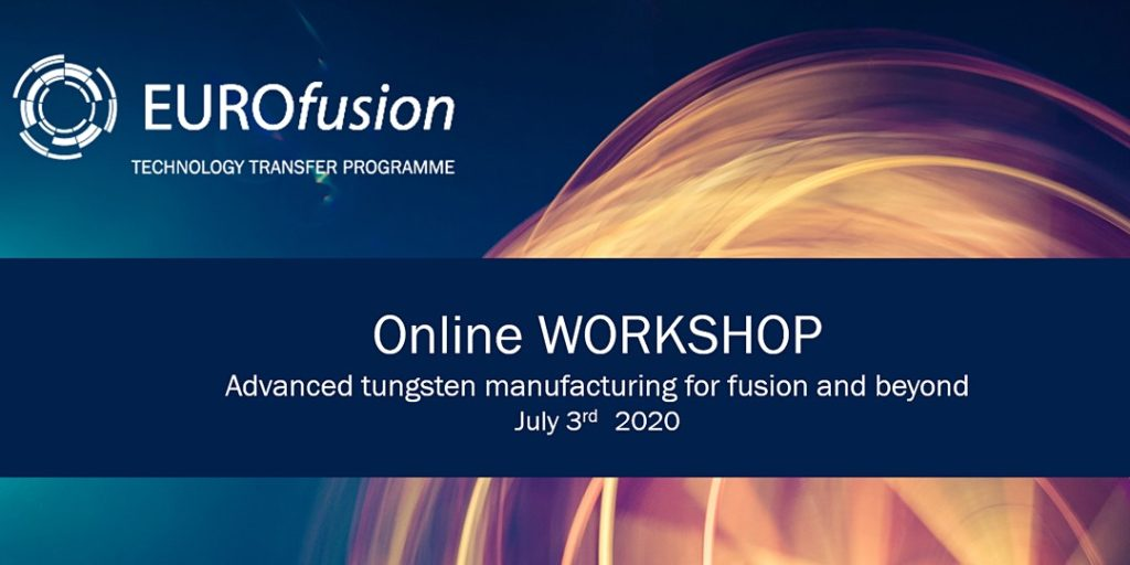 July 3rd · ONLINE WORKSHOP - Advanced tungsten manufacturing for fusion and beyond