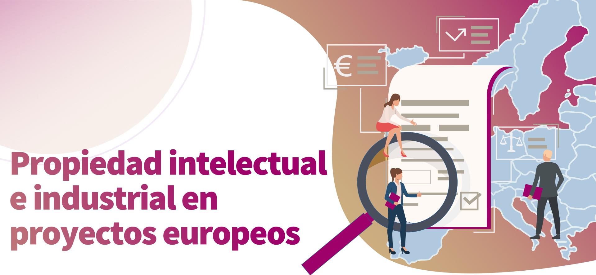 Propiedad industrial e intelectual en proyectos europeos